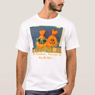 We're Pumpkins... That's Just The... T-Shirt