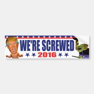 We're Screwed 2016 - Anti Trump Hillary Clinton Bumper Sticker