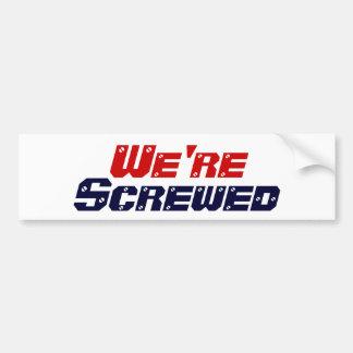 We're Screwed Bumper Sticker