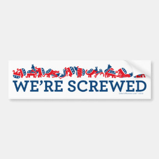 We're Screwed Bumper Sticker