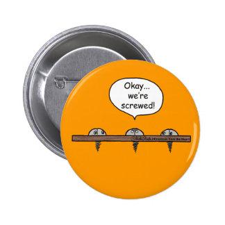 We're Screwed! cartoon -Three screws Pinback Buttons