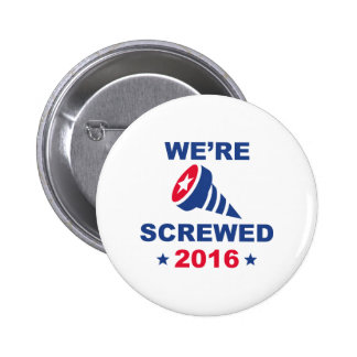 We're Screwed Pinback Button
