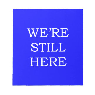 We're Still Here Notepad