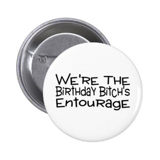 We're The Birthday Bitch's Entourage Pinback Button