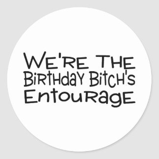 We're The Birthday Bitch's Entourage Sticker