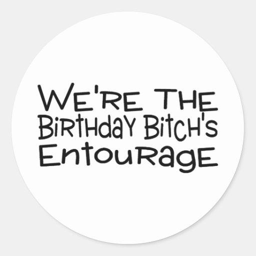 We're The Birthday Bitch's Entourage Sticker