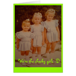 We're the cheeky girls  :D Greeting Card