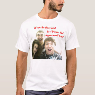 We're the three best friends! T-Shirt