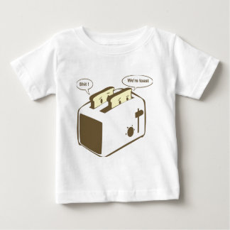 we're toast baby T-Shirt