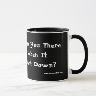 Were You There When It Went Down? Mug
