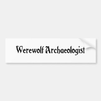 Werewolf Archaeologist Bumper Sticker Car Bumper Sticker