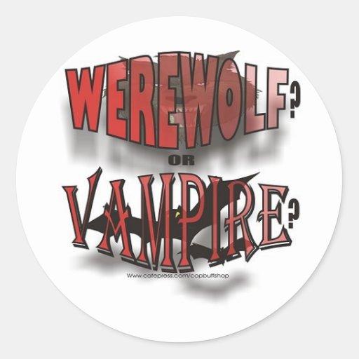 WEREWOLF OR VAMPIRE CLASSIC ROUND STICKER