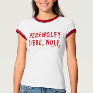 Werewolf? There, Wolf. (Red) tee