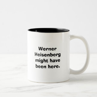 Werner Heisenberg might have been here. Two-Tone Coffee Mug
