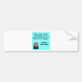 Werner Heisenberg quote Car Bumper Sticker
