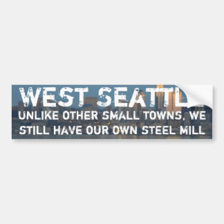West Seattle is a small town with steel mill Car Bumper Sticker