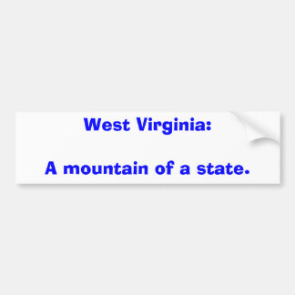 West Virginia:A mountain of a state. Car Bumper Sticker