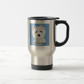 Westie  Got Squirrels? Travel Mug