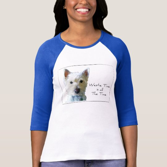 Westie Time is all the Time Shirt