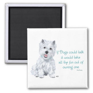 Westie Wisdom - If Dogs Could Talk 2 Inch Square Magnet