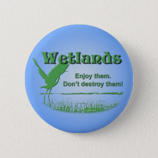 Wetlands. Enjoy Them, Don't Destroy Them Button