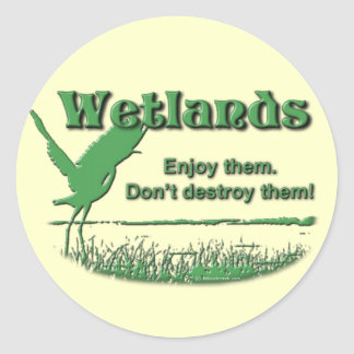 Wetlands. Enjoy Them, Don't Destroy Them Classic Round Sticker