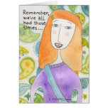 We've All Had Those Times . . . Greeting Card