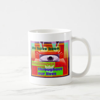 We've been conditioned througtout our lives coffee mug