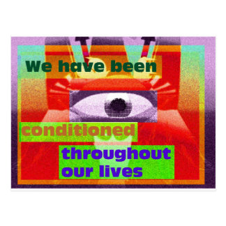 We've been conditioned througtout our lives postcard