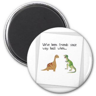 We've been friends 2 inch round magnet