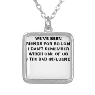 WEVE BEEN FRIENDS FOR SO LONG I CANT REMEMBER WHIC SILVER PLATED NECKLACE