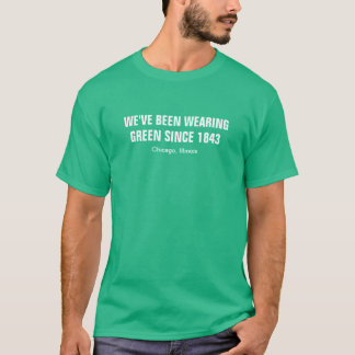We've been wearing green since 1843 Chicago Illino T-Shirt