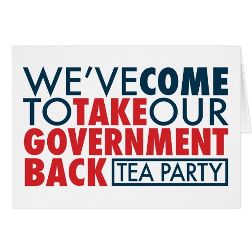We've Come To Take Our Government Back Card