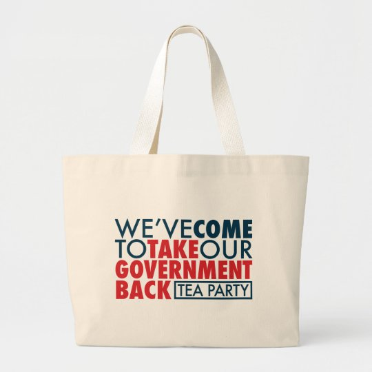 We've Come To Take Our Government Back Large Tote Bag
