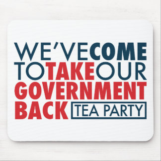 We've Come To Take Our Government Back Mouse Pad