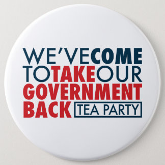 We've Come To Take Our Government Back Pinback Button