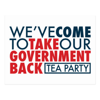 We've Come To Take Our Government Back Post Cards