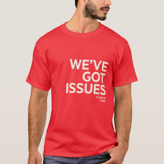 We've Got Issues Shirt