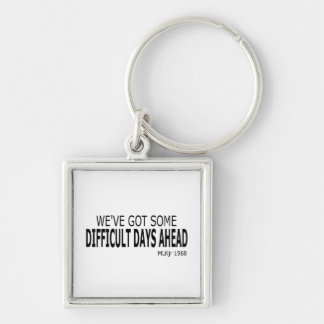 We've Got Some Difficult Days Ahead Key Chain