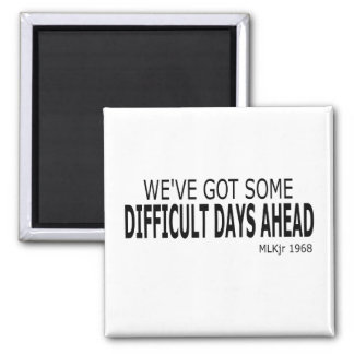 We've Got Some Difficult Days Ahead Magnet