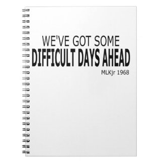 We've Got Some Difficult Days Ahead Notebook