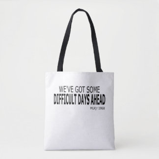 We've Got Some Difficult Days Ahead Tote Bag