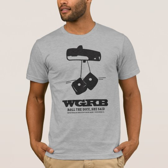 WGRB - Roll The Dice, She Said T-Shirt