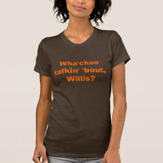 Wha'choo talkin' 'bout, Willis? Tee Shirt