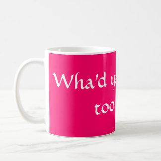 Wha'd ya mean it's too pink? coffee mug