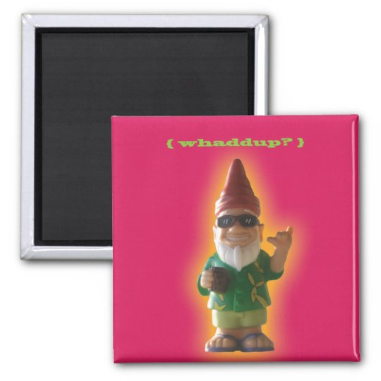 Whaddup? Gnome magnet