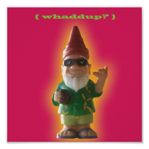 Whaddup? Gnome poster