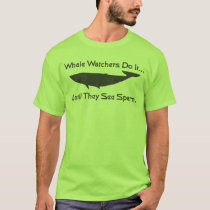 Whale watchers do it... until they see sperm. T-Shirt