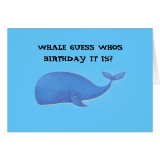 whale,  WHALE GUESS WHOS BIRTHDAY IT IS? Card