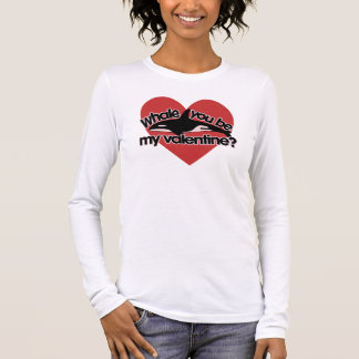 Whale you be my Valentine Long Sleeve T-Shirt